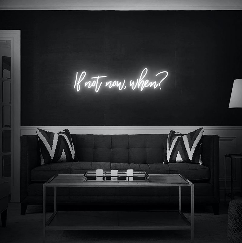 If Not Now When Neon Sign